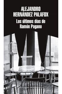lib-los-ultimos-dias-de-ramon-pagano-penguin-random-house-9786073163323