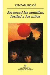 lib-arrancad-las-semillas-fusilad-a-los-ninos-editorial-anagrama-9788433938695