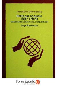 ag-gente-que-no-quiere-viajar-a-marte-ensayos-sobre-ecologia-etica-y-autolimitacion-los-libros-de-la-catarata-9788483191842