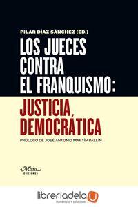 ag-los-jueces-contra-el-franquismo-justicia-democratica-maia-ediciones-9788492724666