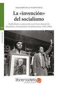 ag-la-invencion-del-socialismo-radicalismo-y-renovacion-en-el-psoe-durante-la-dictadura-y-la-transicion-a-la-democracia-19531982-ediciones-trea-sl-9788497049924