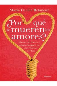 lib-por-que-se-mueren-los-amores-penguin-random-house-9789588870427