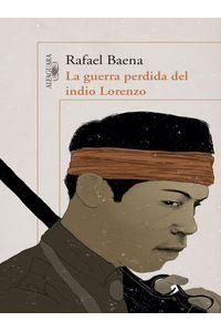 lib-la-guerra-perdida-del-indio-lorenzo-penguin-random-house-9789588883939