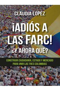 lib-adios-a-las-farc-y-ahora-que-penguin-random-house-9789588931395