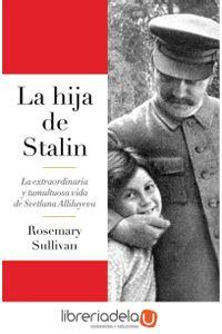 ag-la-hija-de-stalin-la-extraordinaria-y-tumultuosa-vida-de-svetlana-alliluyeva-editorial-debate-9788499927596