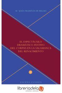 ag-el-espectaculo-dramaticofestivo-del-corpus-en-la-salamanca-del-renacimiento-iberoamericana-editorial-vervuert-sl-9788484899198