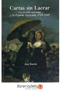 ag-cartas-sin-lacrar-la-novela-epistolar-y-la-espana-ilustrada-17891840-iberoamericana-editorial-vervuert-sl-9788484890188