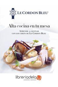 ag-alta-cocina-en-tu-mesa-aprende-a-cocinar-con-los-chefs-de-le-cordon-bleu-espasa-libros-sl-9788467046700