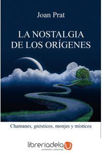 ag-la-nostalgia-de-los-origenes-chamanes-gnosticos-monjes-y-misticos-editorial-kairos-sa-9788499885551